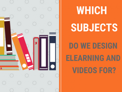 which subjects do we design elearning and videos for?